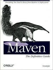 Timothy O'Brien, John Casey, Brian Fox - Maven: The Definitive Guide
